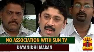 I Have No Association with Sun TV : Former Union Minister Dayanidhi Maran - Thanthi TV