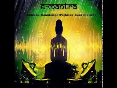 E-Mantra - Ambient / Downtempo / Psybient - Best of - Part I