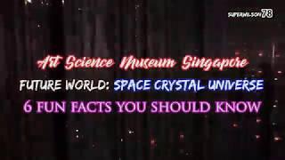 Art Science Museum Singapore 2018 Future World Space Crystal Universal