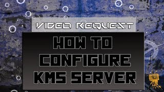 Video Request - How to Install KMS (Key Management Services)