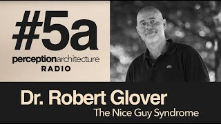 #5a - Dr. Robert Glover - The Nice Guy Syndrome