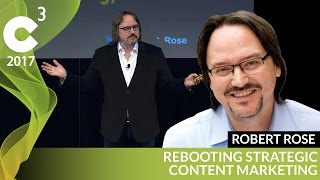 Rebooting Content Marketing | C3 2017 | Robert Rose