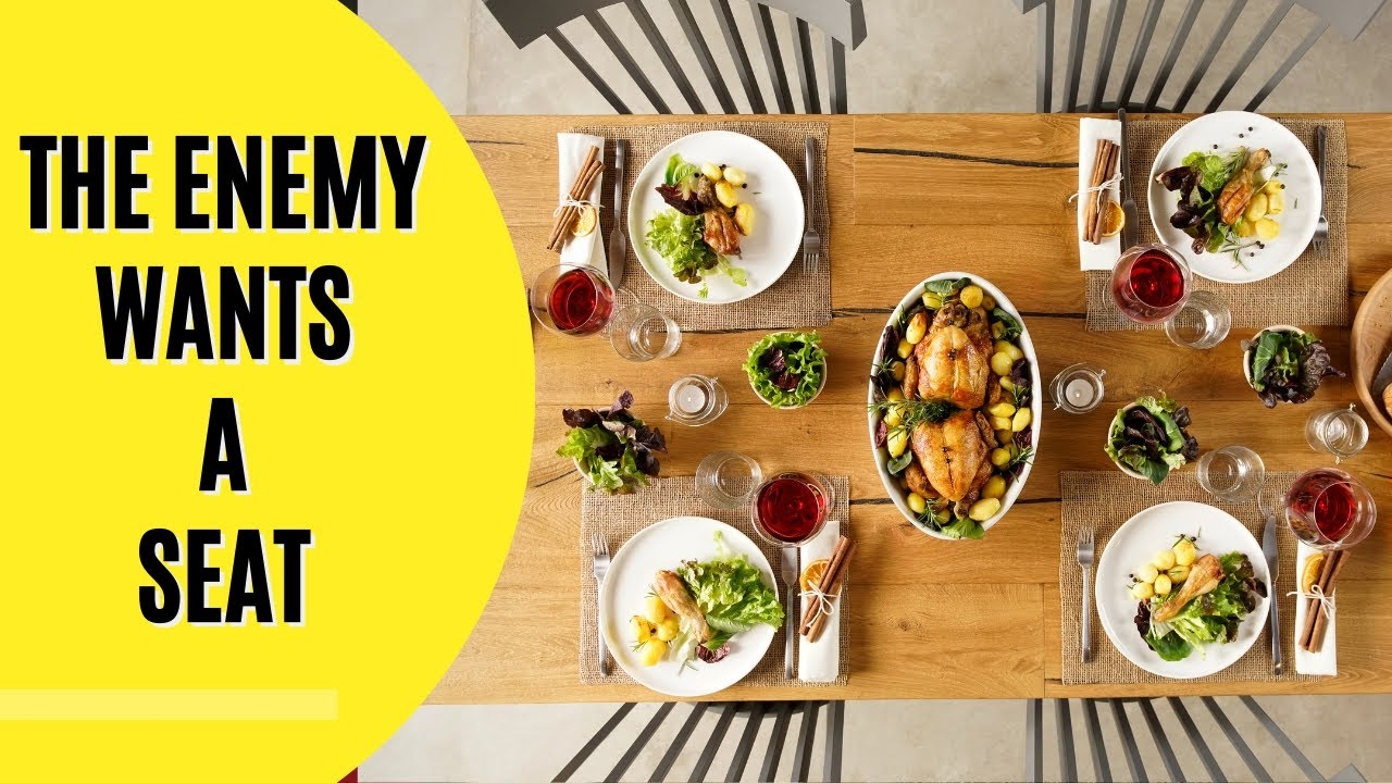 The Table Before Us: Don't Give the Enemy a Seat at Your Table : Video Teaching