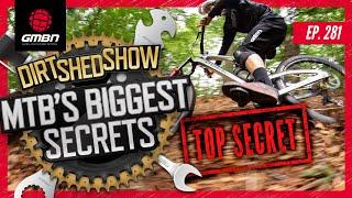 Mountain Biking's Biggest Secrets! | Dirt Shed Show Ep. 281