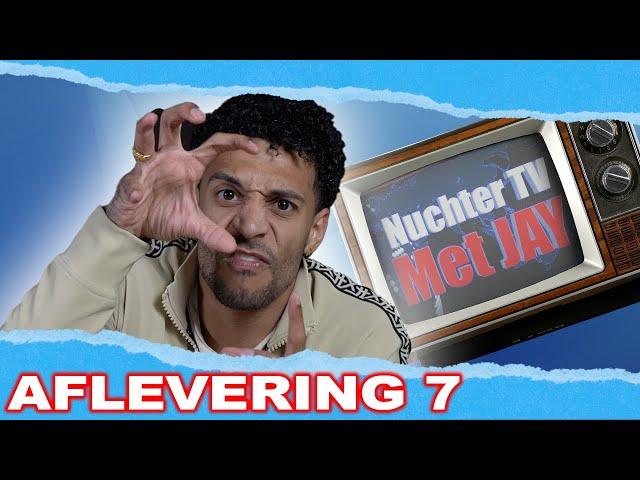 NUCHTER TV MET JAY  AFLEVERING 7