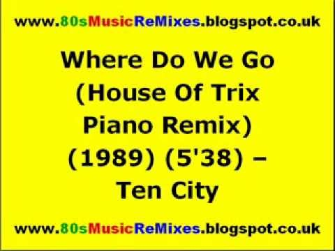 Where do we go house of trix piano remix ten city for 80s house music mix