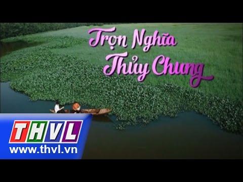 THVL | Trọn nghĩa thủy chung - Tập 1