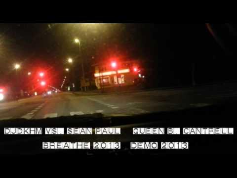 DJDKHM Vs. Sean Paul & Queen B. Cantrell - Breathe 2013 (125bpm demo 2013)