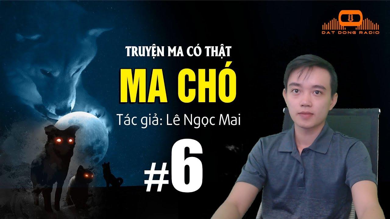 [Tập 6] MA CHÓ – Truyện ma linh dị Nguyễn Huy kể | Đất Đồng Radio