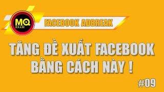Kiếm Tiền FB ADBREAK 09: Upload video tăng tỉ lệ đề xuất video lên facebook