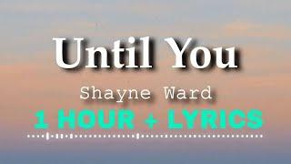 Shayne Ward - Until You (1 Hour Loop)