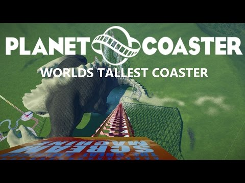TALLEST COASTER IN THE WORLD!!!!! - Planet Coaster Alpha gameplay |