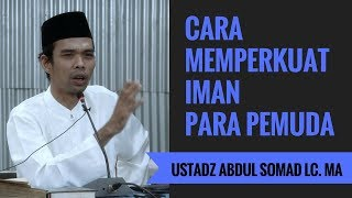 Cara Memperkuat Iman Para Pemuda - Ustadz Abdul Somad Lc. MA