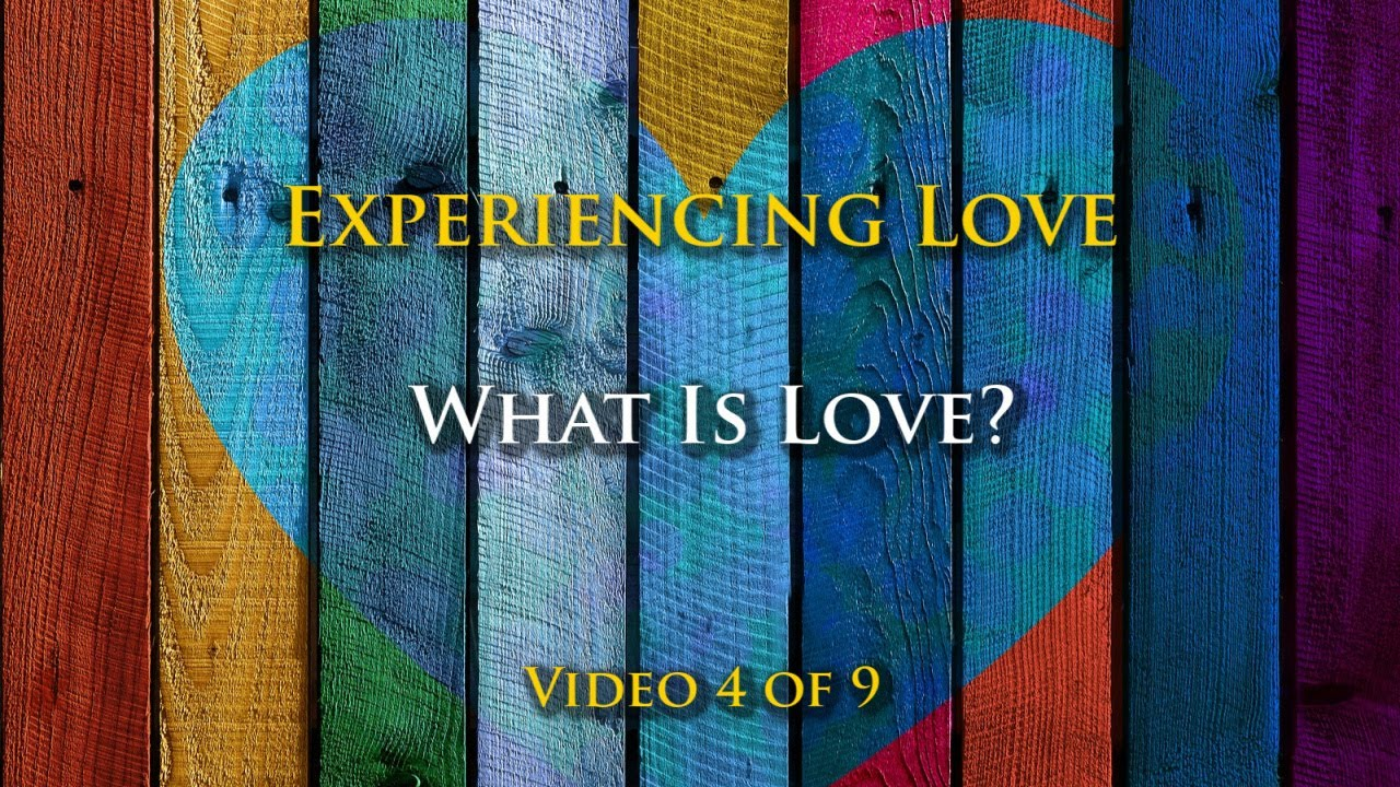 Experiencing Love #4: What is Love?