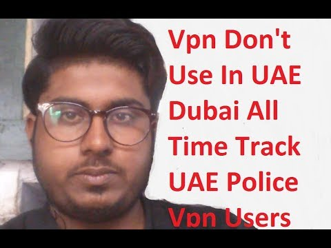 UAE VPN USE ILLEGAL DON'T USE VPN ON THIS COUNTRY DUBAI