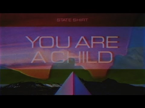 State Shirt - You Are a Child (Lyric Video)