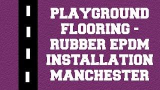 Playground Flooring - Rubber Epdm Installation Manchester