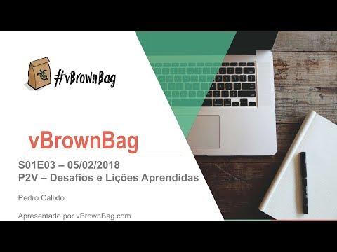 vBrownBag Brasil - S02E03 - P2V - Desafios e Lições Aprendidas