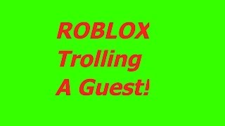 Roblox trolling a guest