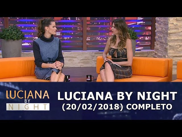Luciana By Night (20/02/18) | Completo