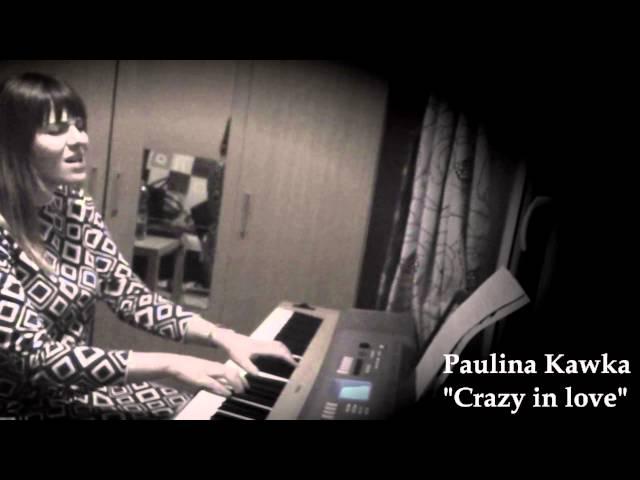 Crazy in love - Paulina Kawka