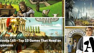 BGA Episode 165 - Top 10 Games that Need an Expansion