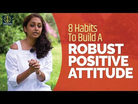 How To Build A Robust Positive Attitude? Developing Positive Thinking And Build Self Confidence