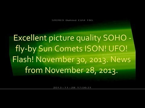 Excellent picture quality SOHO - fly-by Sun Comets ISON! UFO! Anomalous Flash! November 30, 2013.