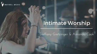 Bethel Music | Steffany Gretzinger & Amanda Cook | Intimate Worship