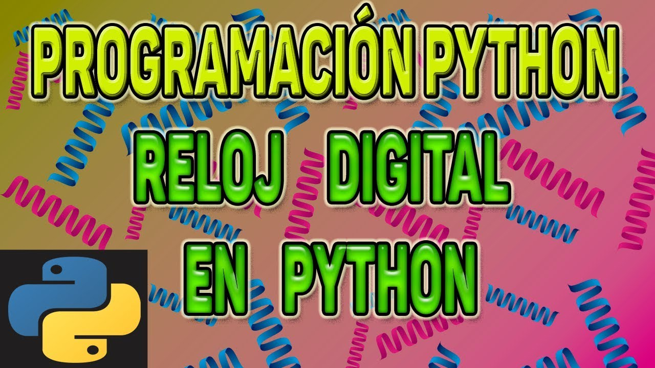 EJEMPLOS DE PROGRAMAS CREADOS EN PYTHON: Cómo crear un RELOJ DIGITAL ...