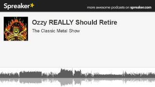 Ozzy REALLY Should Retire (made with Spreaker)