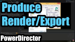 how to Produce (Export/Render) videos in PowerDirector 15