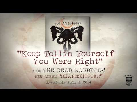 THE DEAD RABBITTS - Keep Tellin Yourself You Were Right (Official Stream)