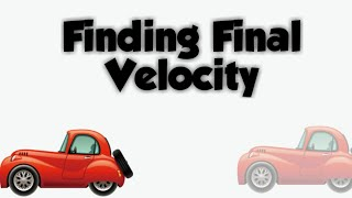 FINDING VELOCITY: How t๐ find the final velocity