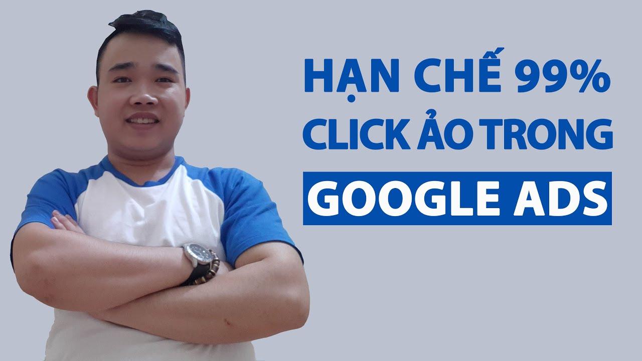 Bật mí cách sét chiến dịch quảng cáo google hạn chế 99,96% click ảo