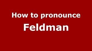 How to pronounce Feldman (American English/US) - PronounceNames.com