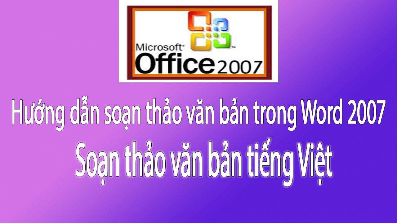 Hướng dẫn sử dụng Word 2007: Các bước soạn thảo văn bản trong Word 2007 | Cách gõ tiếng Việt