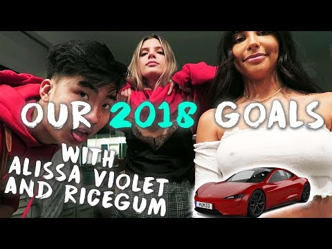 OUR GOALS FOR 2018 with Alissa Violet & RiceGum