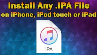 How To Install Any App Ipa File On Iphone, Ipod Touch Or Ipad  Without Jailbreak