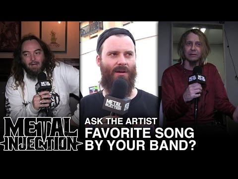 Ask The Artist: Favorite Song by Your Own Band?   Metal Injection