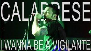 CALABRESE - I Wanna Be a Vigilante | LIVE, RAW & EVIL | Phoenix, AZ - 2017