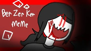 †Ber Zer Ker† meme //flipaclip\\ roblox