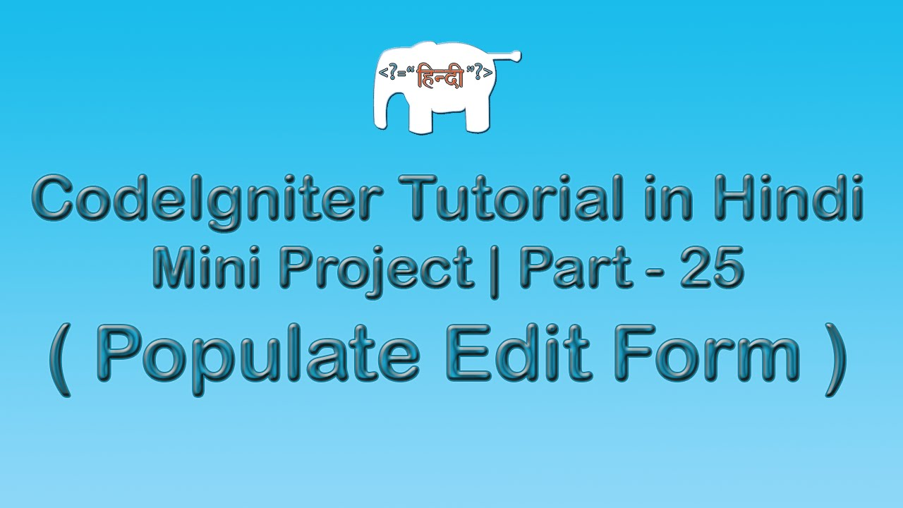 CodeIgniter Project Tutorial in Hindi/Urdu (Populate Edit Form)