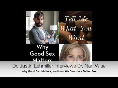 Why Good Sex Matters: Dr. Justin Lehmiller interviews Dr. Nan Wise on the Neuroscience of Pleasure