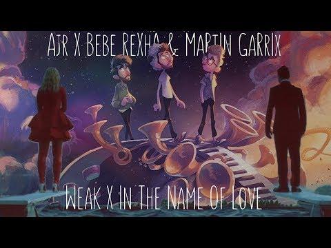 AJR, Martin Garrix & Bebe Rexha - Weak /...