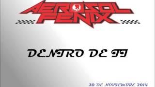 Aerosol Fenix - Dentro De Ti YouTube Videos