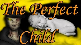 """The Perfect Child"" Creepypasta"