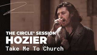 Hozier - Take Me To Church | The Circle° Sessions