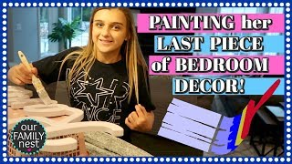 PAINTING HER LAST PIECE OF BEDROOM DECOR!