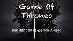 Game Of Thrones || This Ain't No Place For A Hero